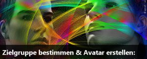 Zielgruppe bestimmen & Kunden-Avatar erstellen: So findest Du deinen perfekten Wunschkunden